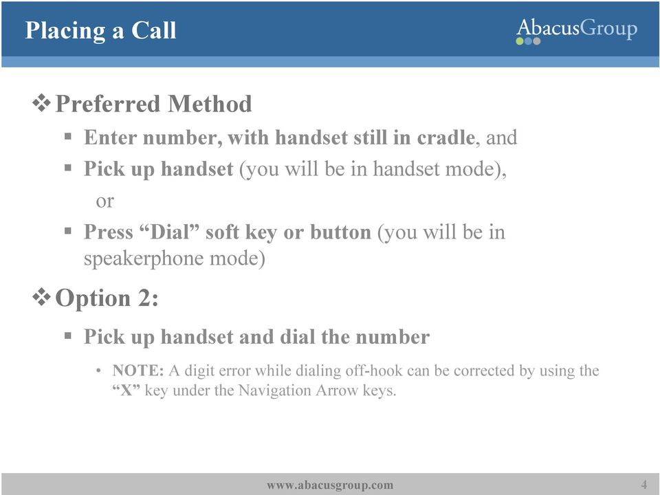 speakerphone mode) Option 2: Pick up handset and dial the number NOTE: A digit error