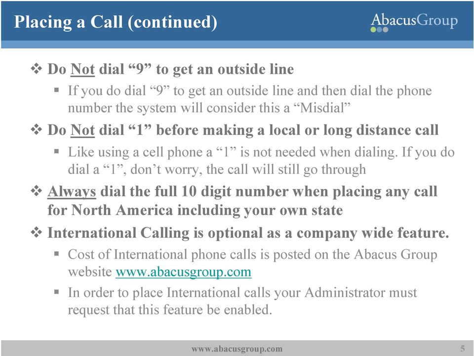 If you do dial a 1, don t worry, the call will still go through Always dial the full 10 digit number when placing any call for North America including your own state