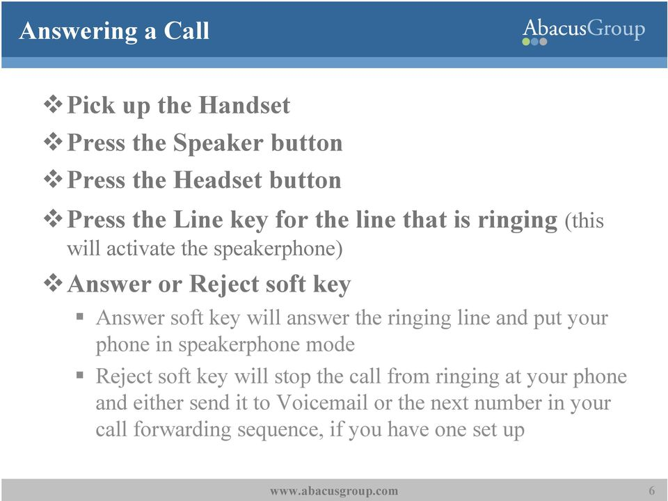 the ringing line and put your phone in speakerphone mode Reject soft key will stop the call from ringing at your