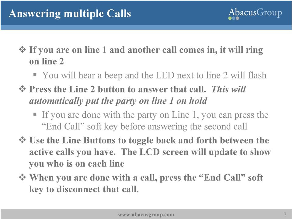 This will automatically put the party on line 1 on hold If you are done with the party on Line 1, you can press the End Call soft key before