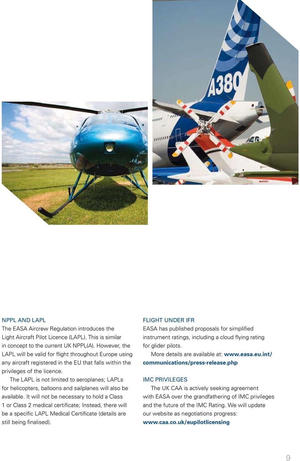 The LAPL is not limited to aeroplanes; LAPLs for helicopters, balloons and sailplanes will also be available.