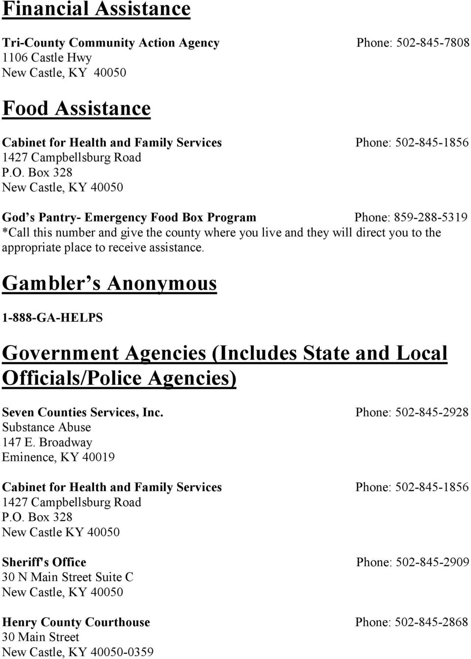 Gambler s Anonymous 1-888-GA-HELPS Government Agencies (Includes State and Local Officials/Police Agencies) Seven Counties Services, Inc. Phone: 502-845-2928 Substance Abuse 147 E.
