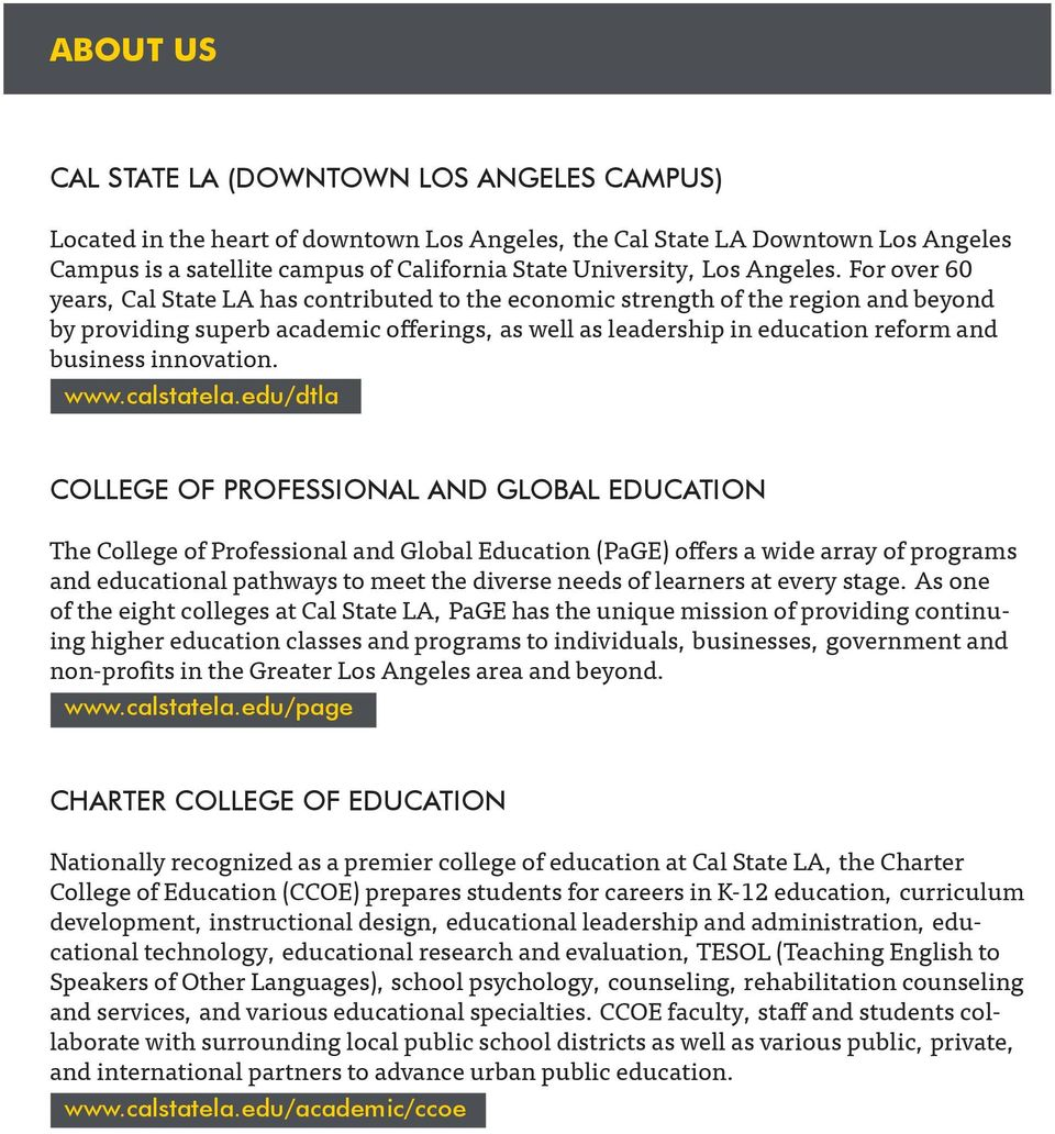For over 60 years, Cal State LA has contributed to the economic strength of the region and beyond by providing superb academic offerings, as well as leadership in education reform and business