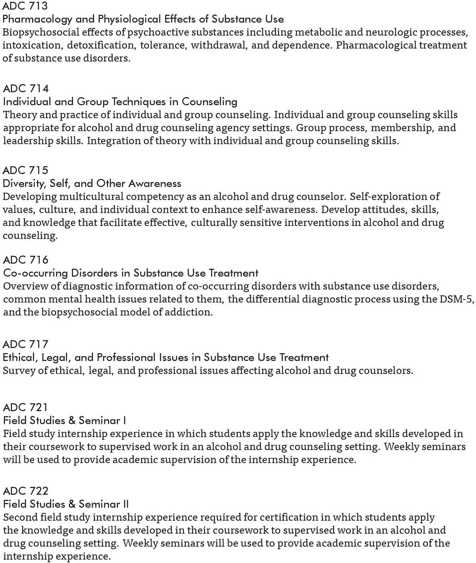 ADC 714 Individual and Group Techniques in Counseling Theory and practice of individual and group counseling.