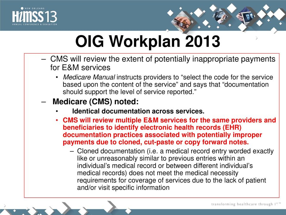 CMS will review multiple E&M services for the same providers and beneficiaries to identify electronic health records (EHR) documentation practices associated with potentially improper payments due to