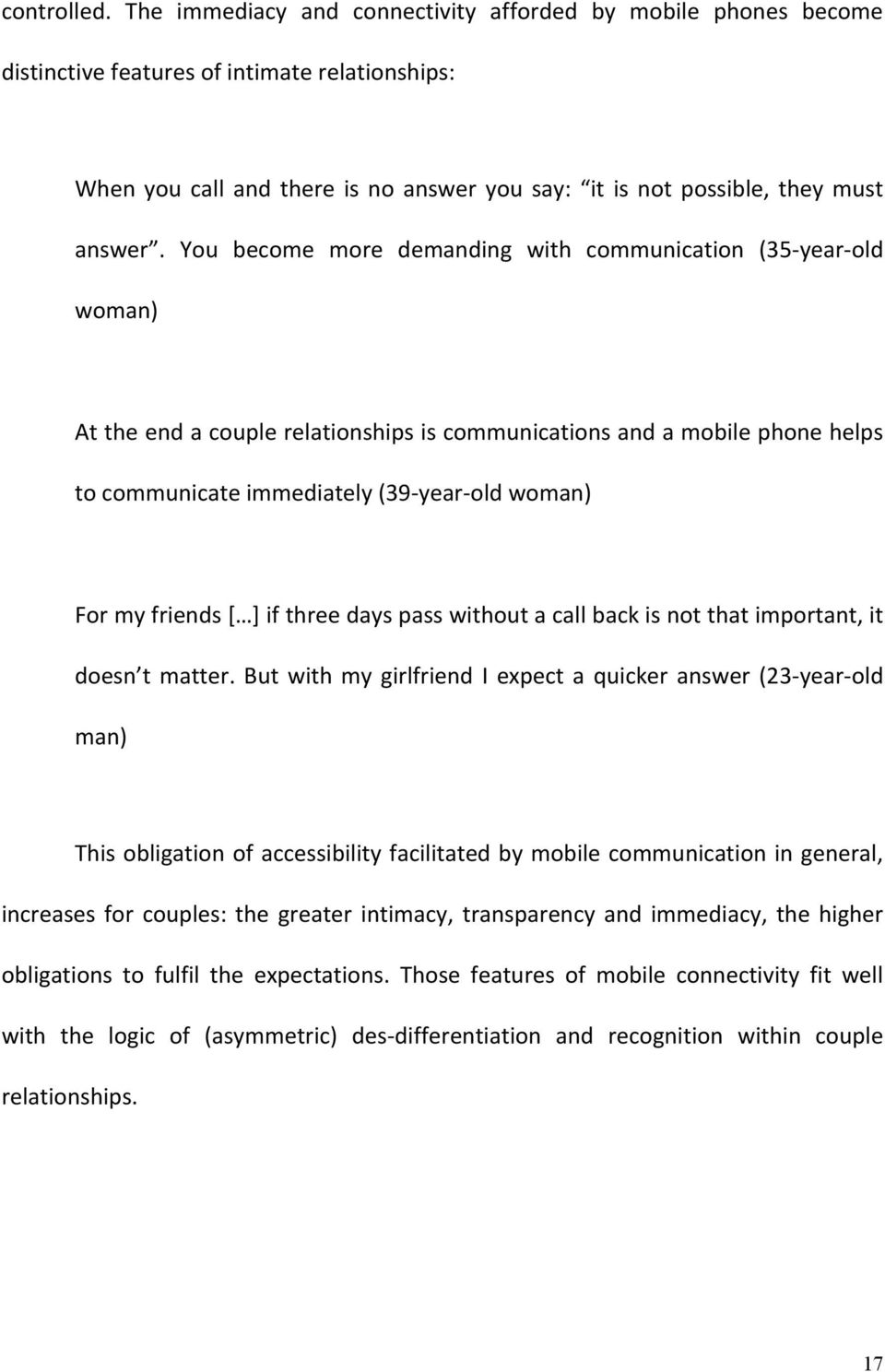 You become more demanding with communication (35 year old woman) Attheendacouplerelationshipsiscommunicationsandamobilephonehelps tocommunicateimmediately(39 year oldwoman) Formyfriends[