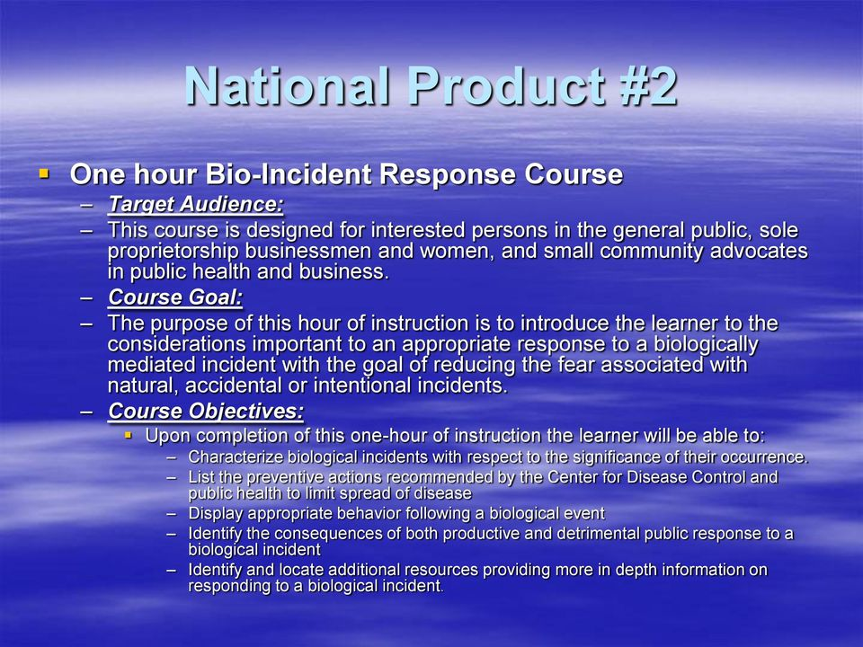 Course Goal: The purpose of this hour of instruction is to introduce the learner to the considerations important to an appropriate response to a biologically mediated incident with the goal of