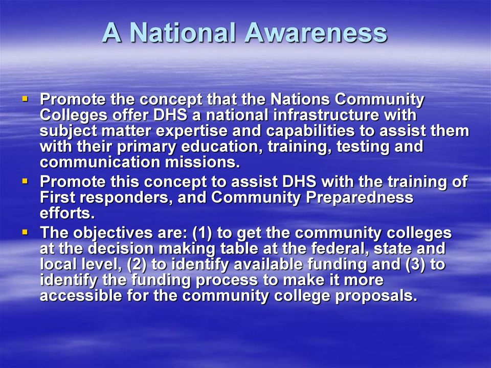 Promote this concept to assist DHS with the training of First responders, and Community Preparedness efforts.