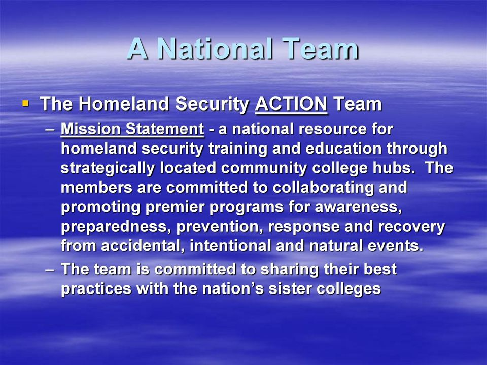 The members are committed to collaborating and promoting premier programs for awareness, preparedness, prevention,