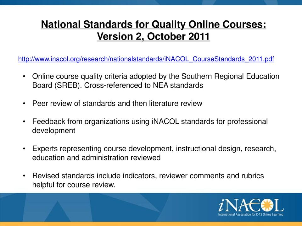 Cross-referenced to NEA standards Peer review of standards and then literature review Feedback from organizations using inacol standards for