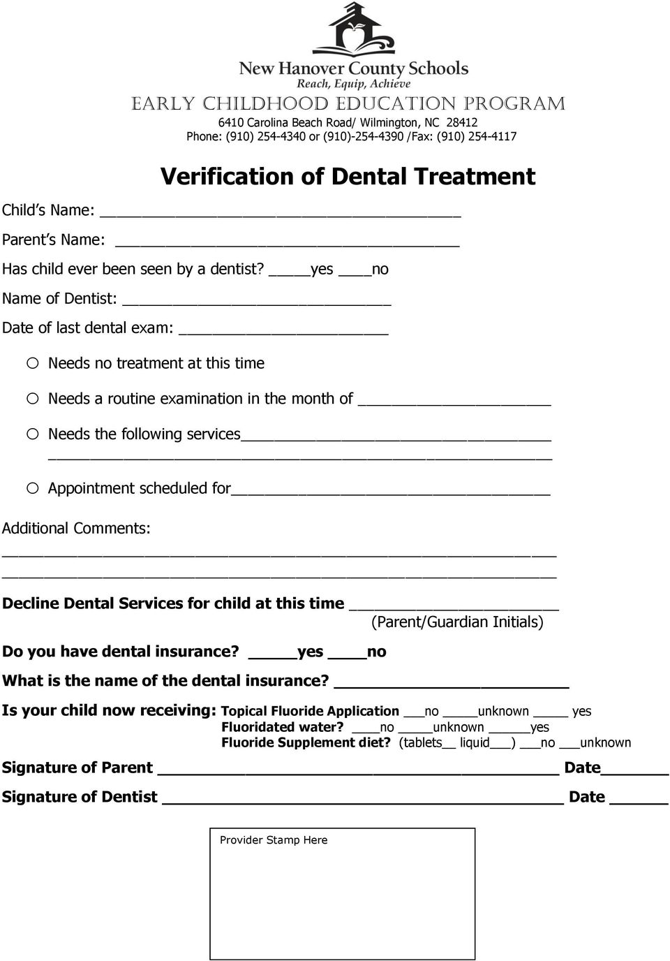 yes no Name of Dentist: Date of last dental exam: o Needs no treatment at this time o Needs a routine examination in the month of o Needs the following services o Appointment scheduled for Additional