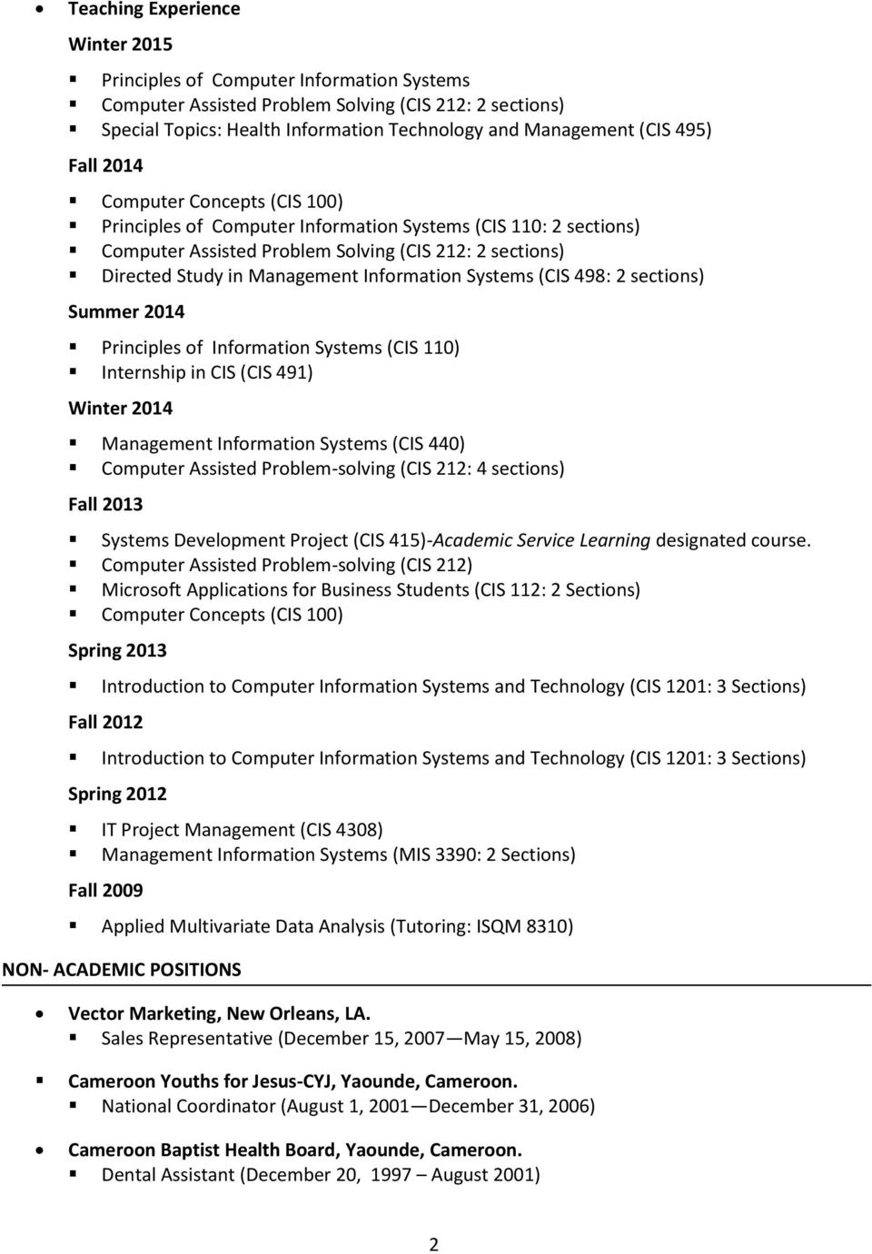 Information Systems (CIS 498: 2 sections) Summer 2014 Principles of Information Systems (CIS 110) Internship in CIS (CIS 491) Winter 2014 Management Information Systems (CIS 440) Computer Assisted