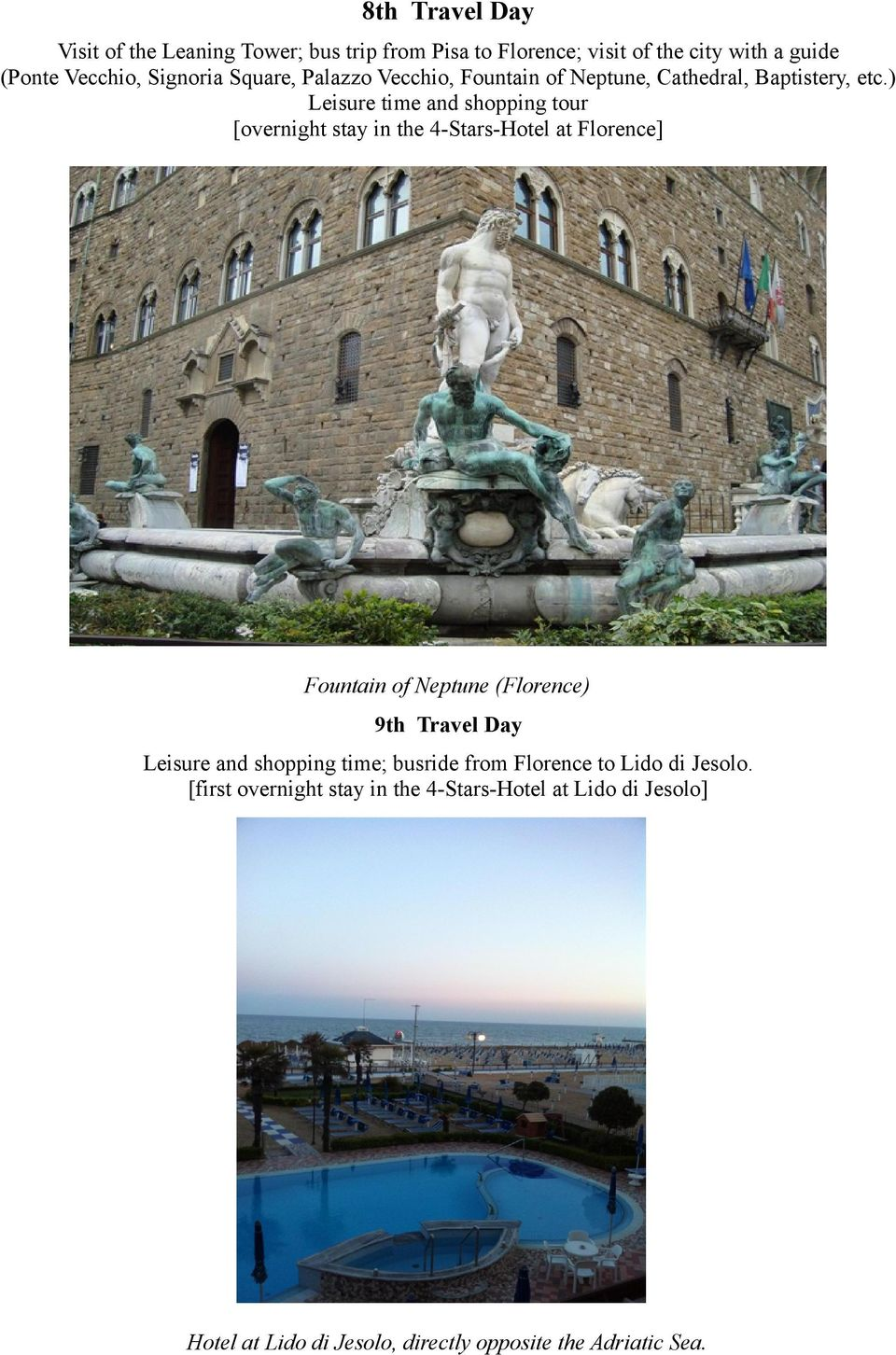) Leisure time and shopping tour [overnight stay in the 4-Stars-Hotel at Florence] Fountain of Neptune (Florence) 9th Travel Day