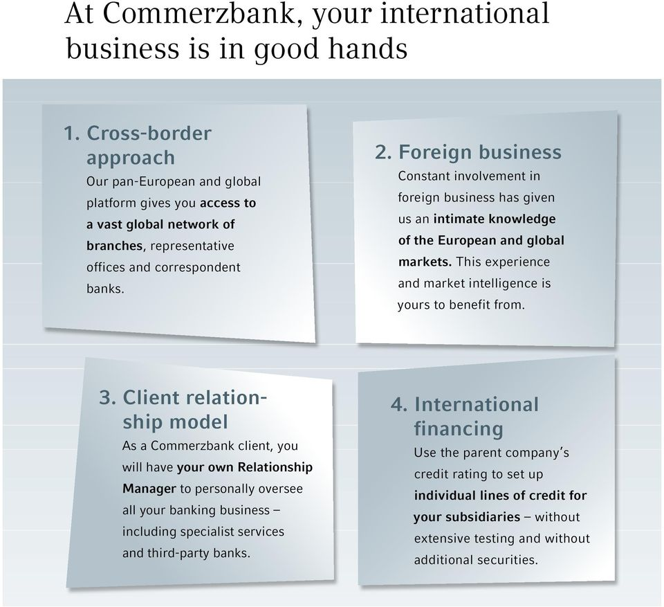 Foreign business Constant involvement in foreign business has given us an intimate knowledge of the European and global markets. This experience and market intelligence is yours to benefit from. 3.