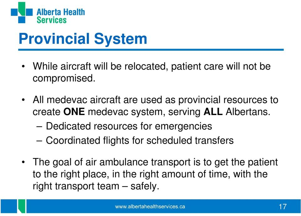 Dedicated resources for emergencies Coordinated flights for scheduled transfers The goal of air ambulance