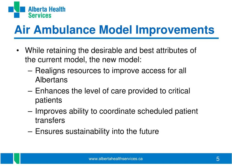 Albertans Enhances the level of care provided to critical patients Improves