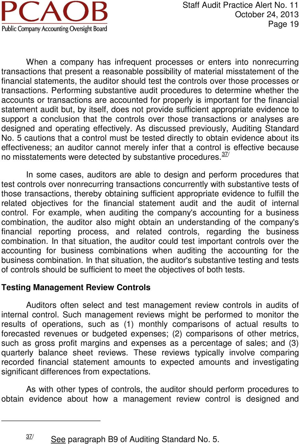Performing substantive audit procedures to determine whether the accounts or transactions are accounted for properly is important for the financial statement audit but, by itself, does not provide