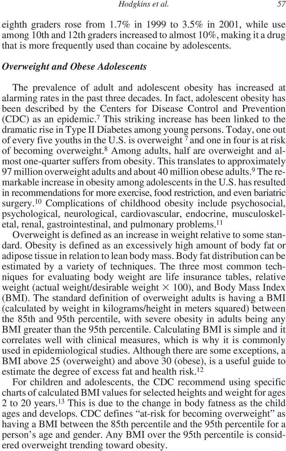 In fact, adolescent obesity has been described by the Centers for Disease Control and Prevention (CDC) as an epidemic.