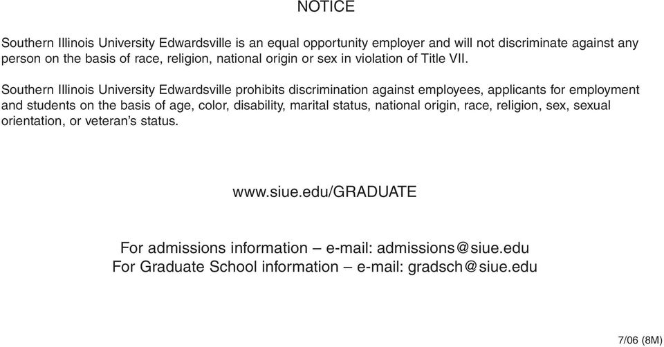 Southern Illinois University Edwardsville prohibits discrimination against employees, applicants for employment and students on the basis of age, color,