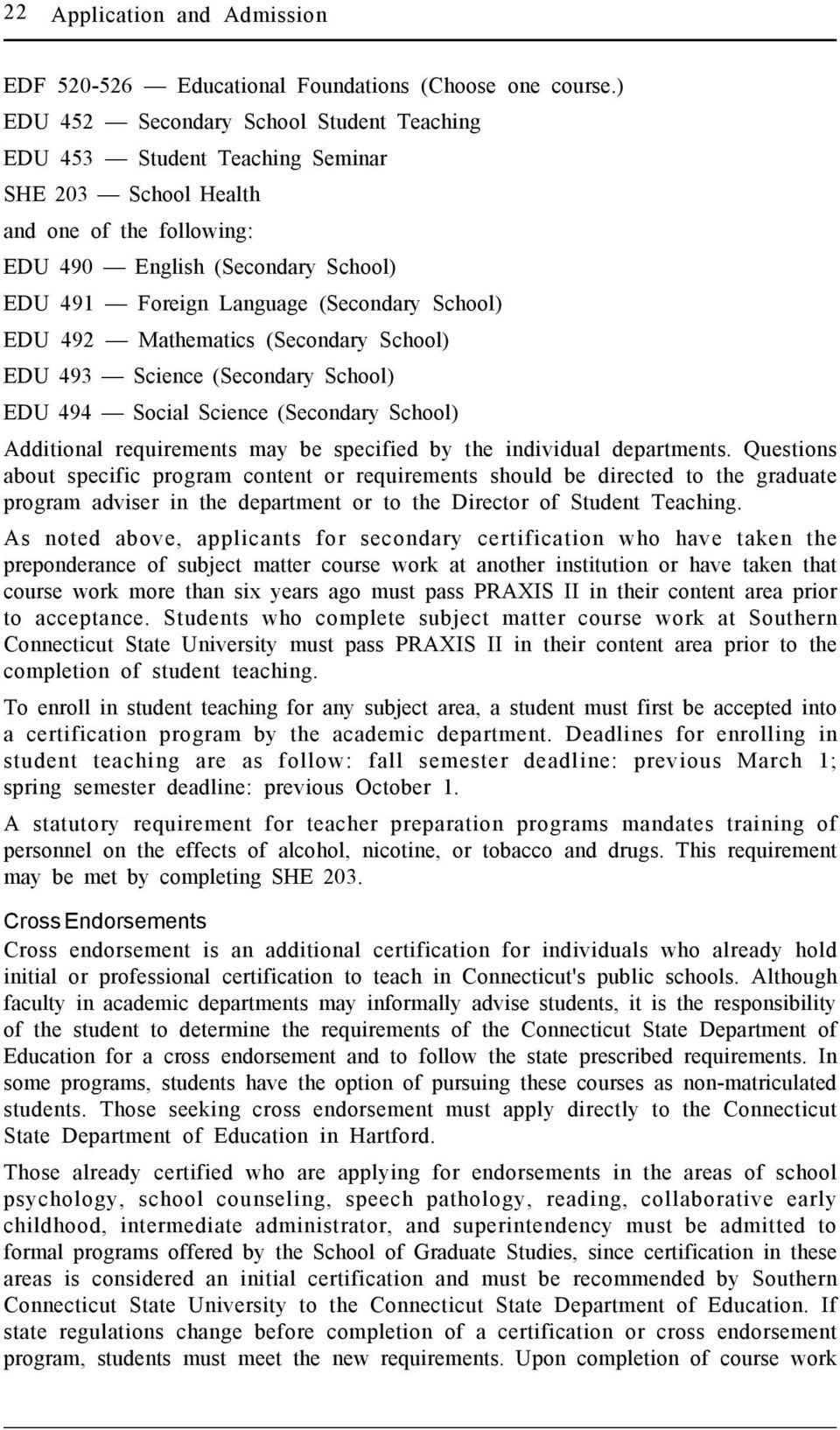 School) EDU 492 Mathematics (Secondary School) EDU 493 Science (Secondary School) EDU 494 Social Science (Secondary School) Additional requirements may be specified by the individual departments.