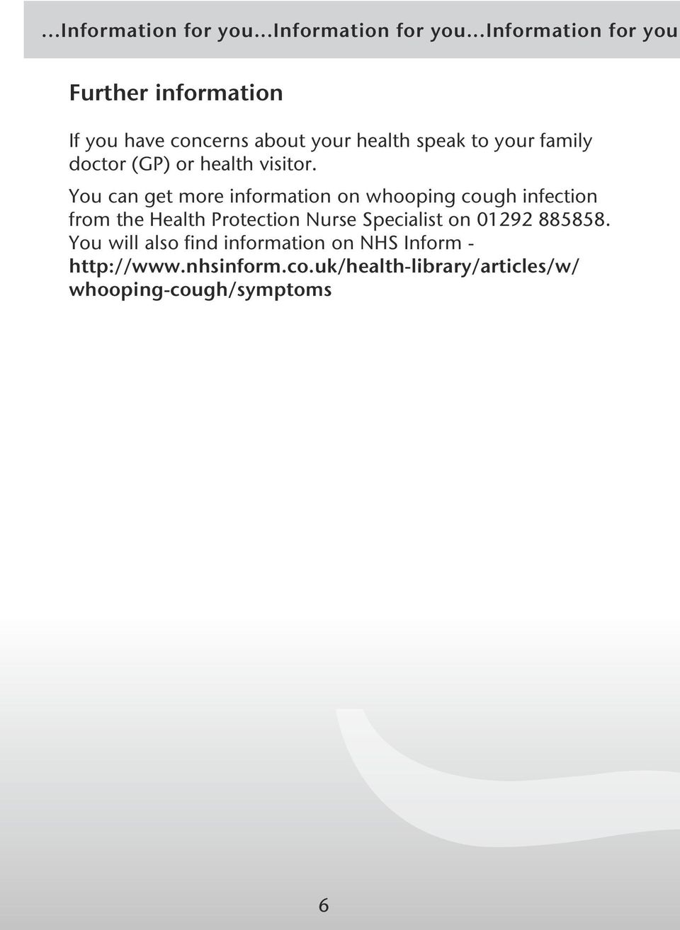 Further information If you have concerns about your health speak to your family doctor (GP) or health