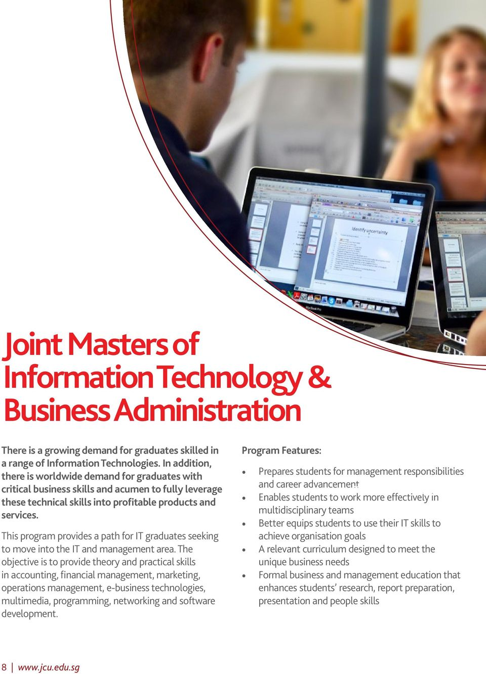 This program provides a path for IT graduates seeking to move into the IT and management area.