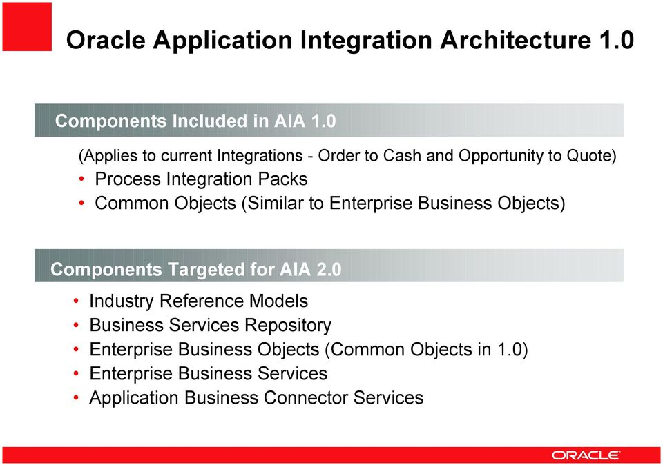 Objects (Similar to Enterprise Business Objects) Components Targeted for AIA 2.