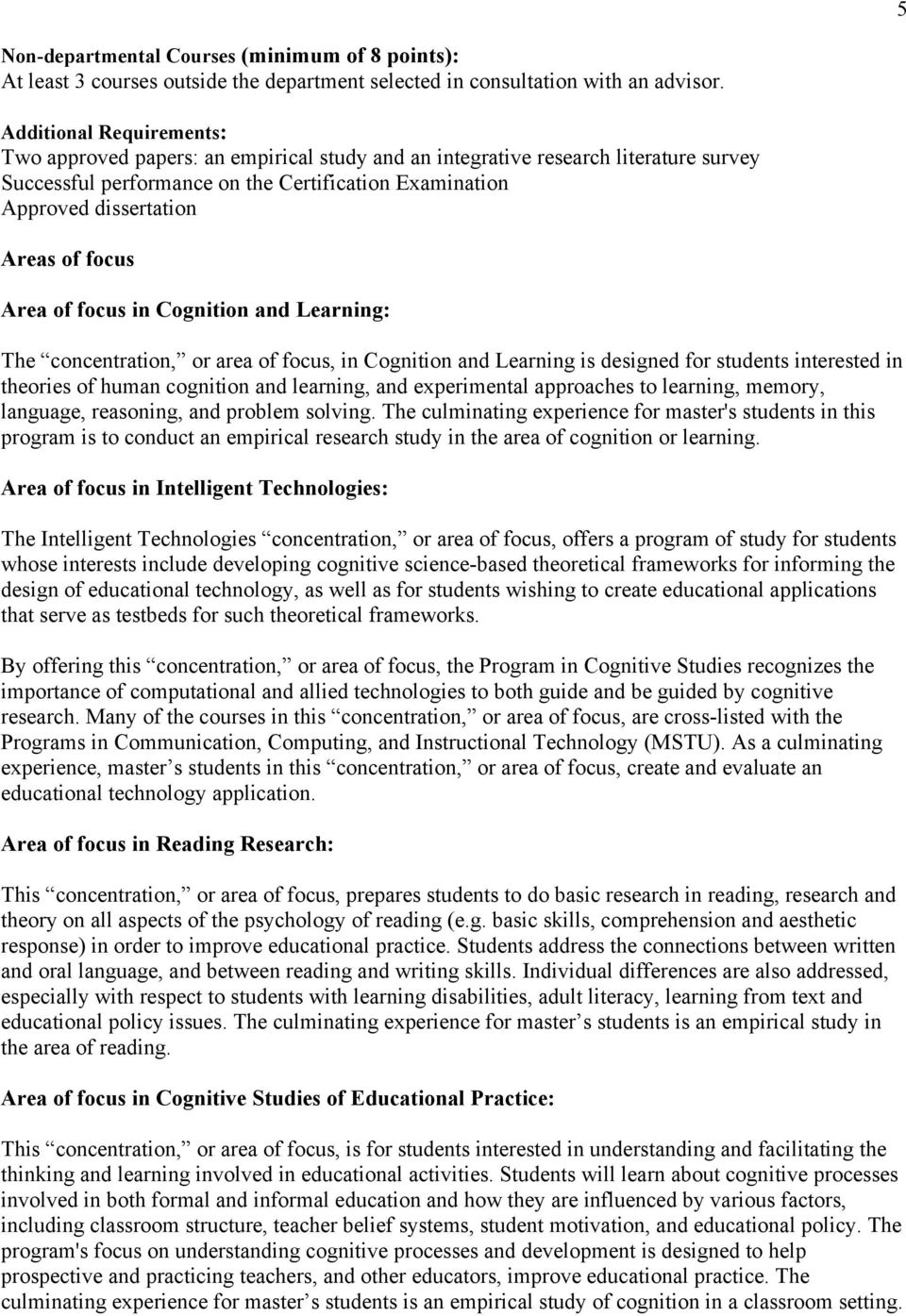 focus Area of focus in Cognition and Learning: The concentration, or area of focus, in Cognition and Learning is designed for students interested in theories of human cognition and learning, and