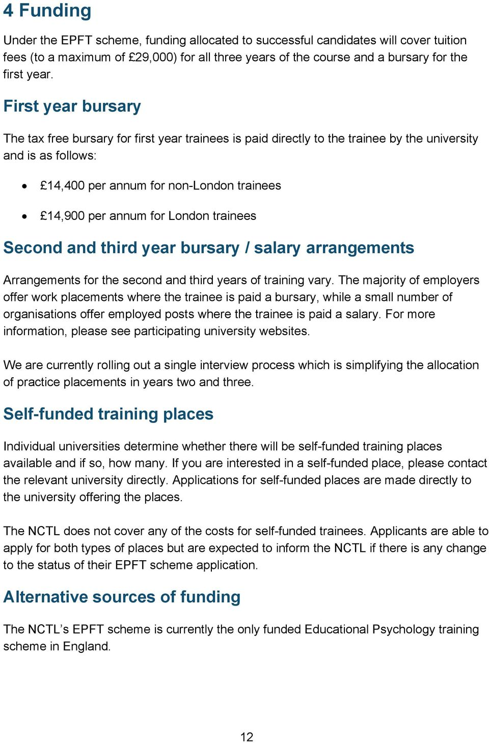 London trainees Second and third year bursary / salary arrangements Arrangements for the second and third years of training vary.