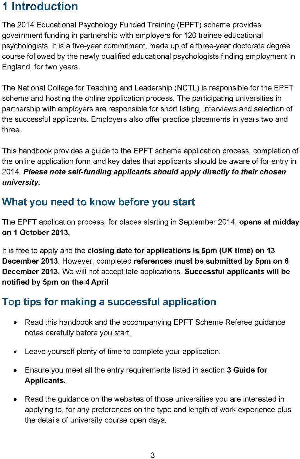 The National College for Teaching and Leadership (NCTL) is responsible for the EPFT scheme and hosting the online application process.
