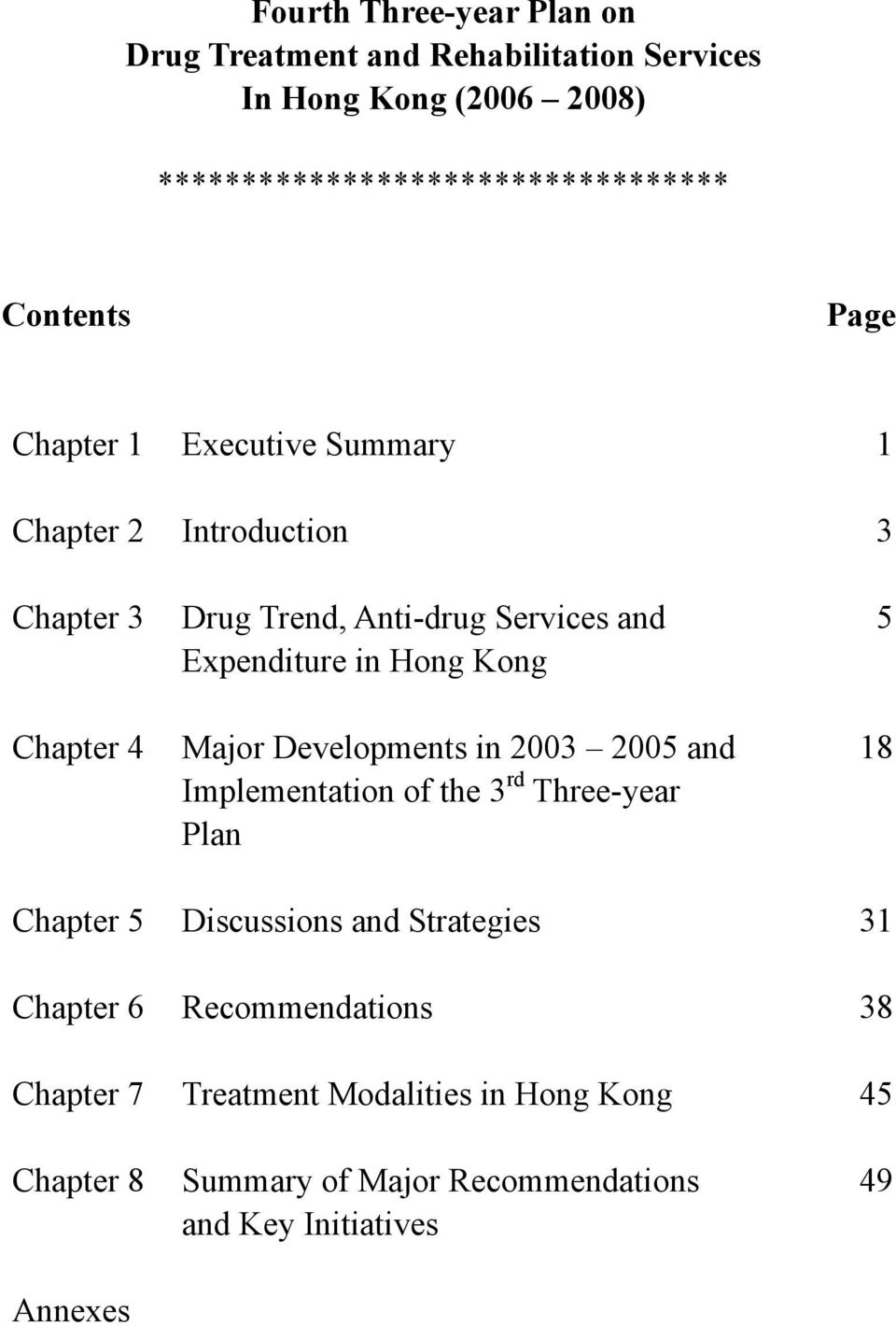 Kong Major Developments in 2003 2005 and Implementation of the 3 rd Three-year Plan 5 18 Chapter 5 Discussions and Strategies 31 Chapter