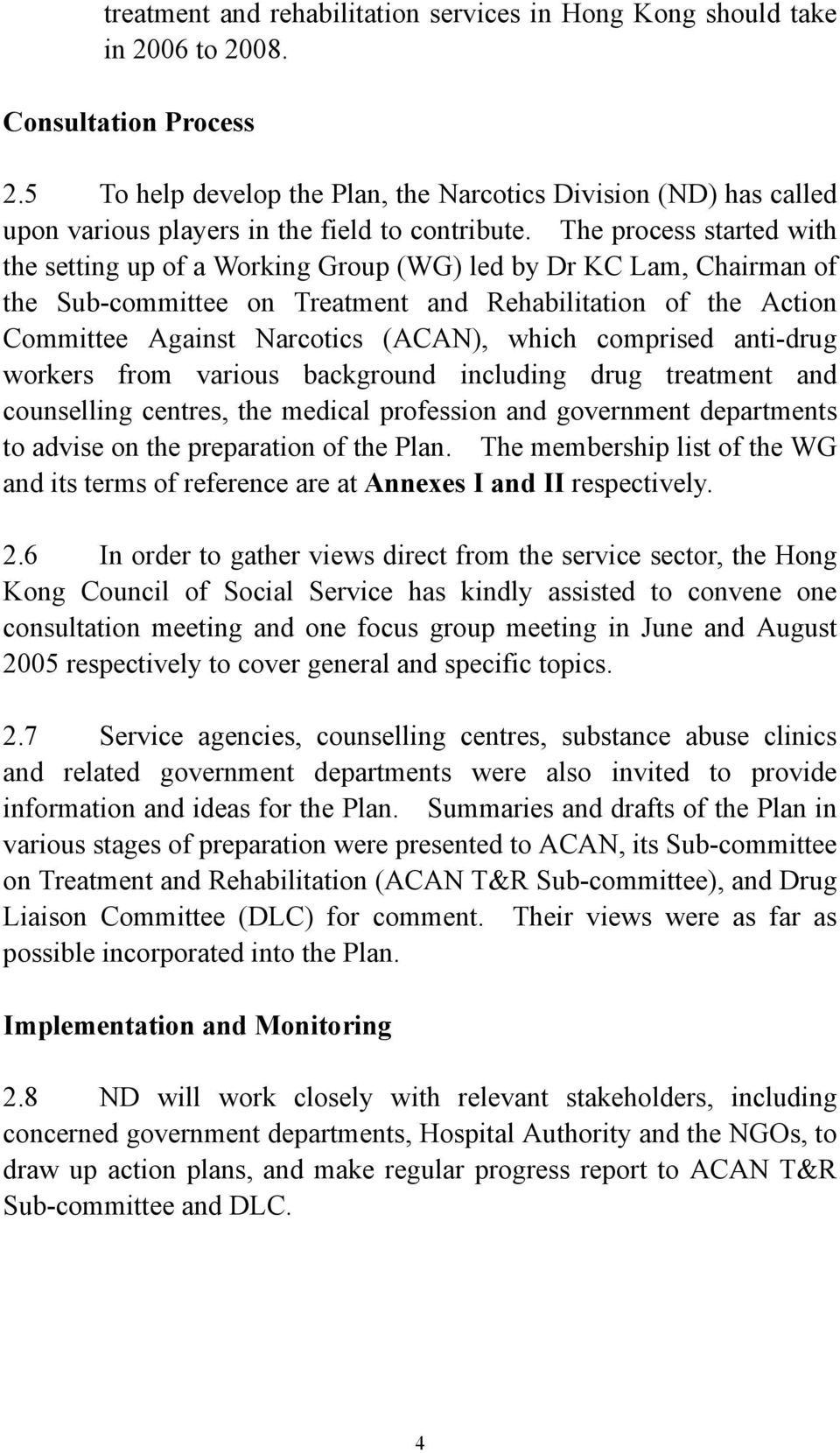 The process started with the setting up of a Working Group (WG) led by Dr KC Lam, Chairman of the Sub-committee on Treatment and Rehabilitation of the Action Committee Against Narcotics (ACAN), which