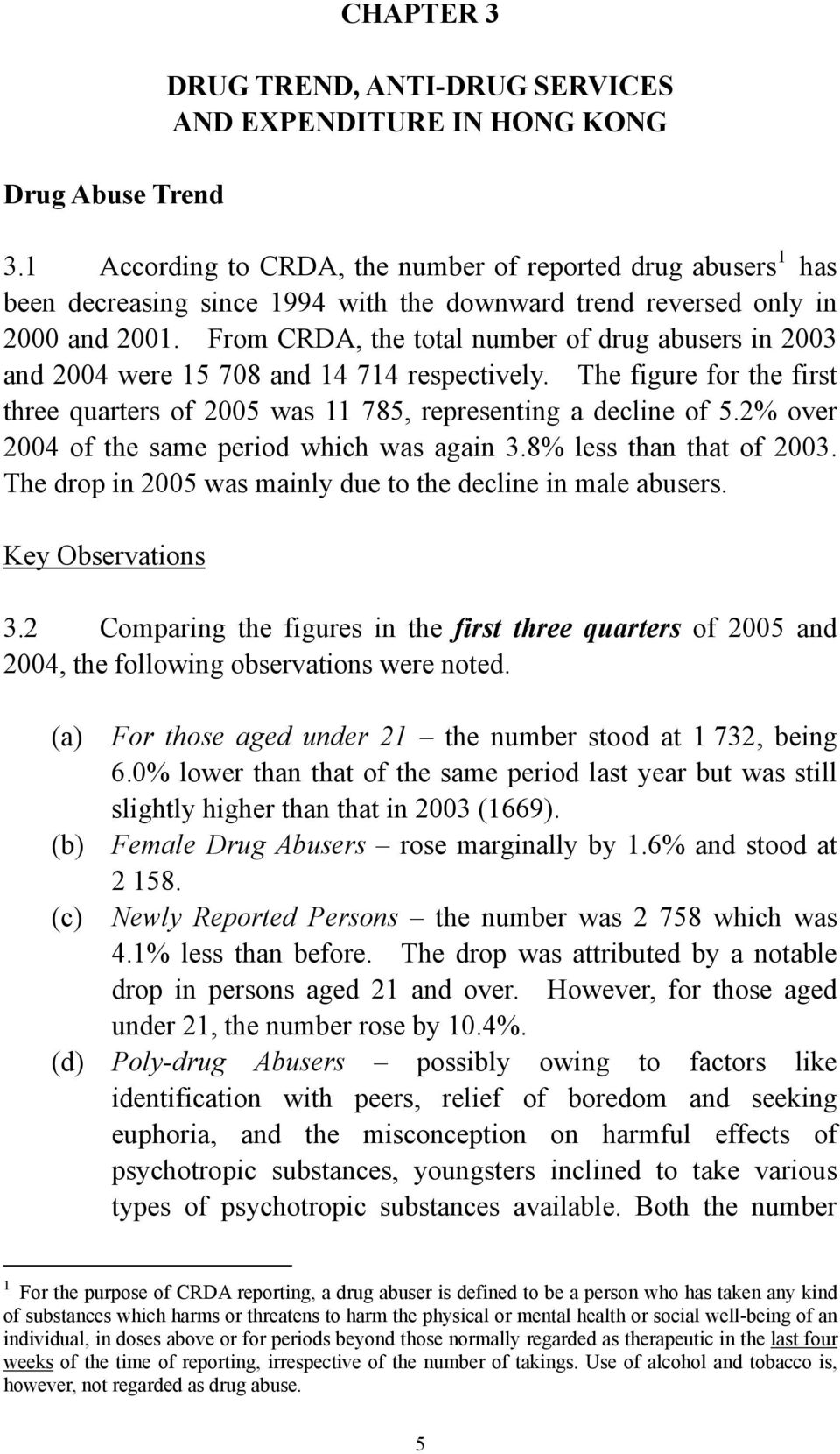 From CRDA, the total number of drug abusers in 2003 and 2004 were 15 708 and 14 714 respectively. The figure for the first three quarters of 2005 was 11 785, representing a decline of 5.