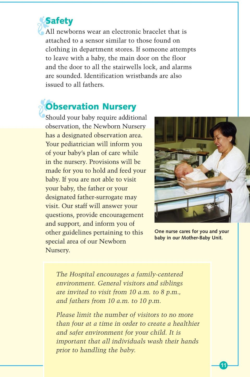 Observation Nursery Should your baby require additional observation, the Newborn Nursery has a designated observation area.