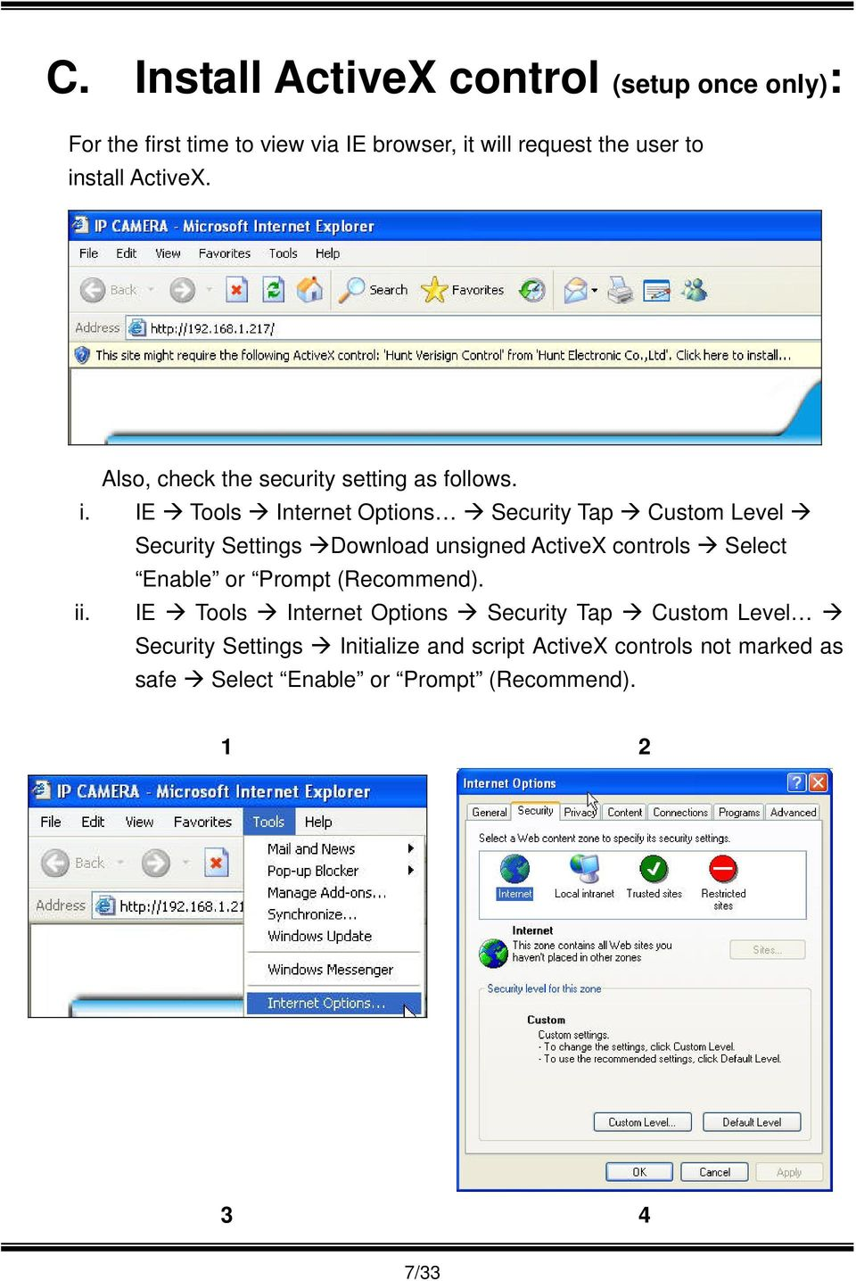IE Tools Internet Options Security Tap Custom Level Security Settings Download unsigned ActiveX controls Select Enable or