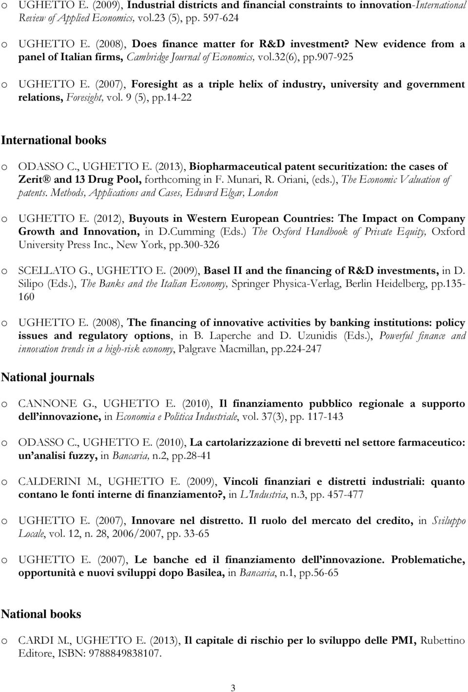 (2007), Foresight as a triple helix of industry, university and government relations, Foresight, vol. 9 (5), pp.14-22 International books o ODASSO C., UGHETTO E.