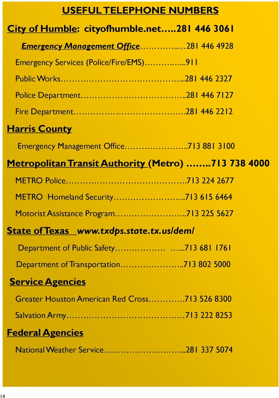 .713 738 4000 METRO Police.713 224 2677 METRO Homeland Security..713 615 6464 Motorist Assistance Program..713 225 5627 State of Texas www.txdps.state.tx.us/dem/ Department of Public Safety.