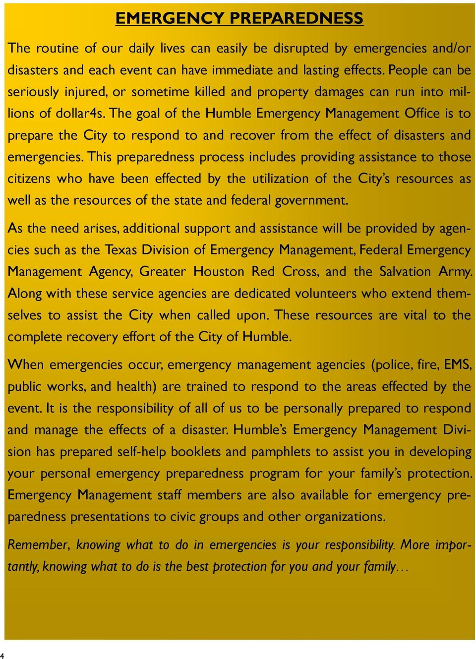 The goal of the Humble Emergency Management Office is to prepare the City to respond to and recover from the effect of disasters and emergencies.