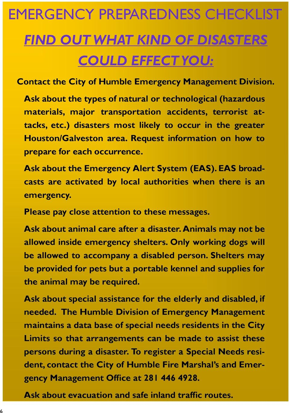 Request information on how to prepare for each occurrence. Ask about the Emergency Alert System (EAS). EAS broadcasts are activated by local authorities when there is an emergency.