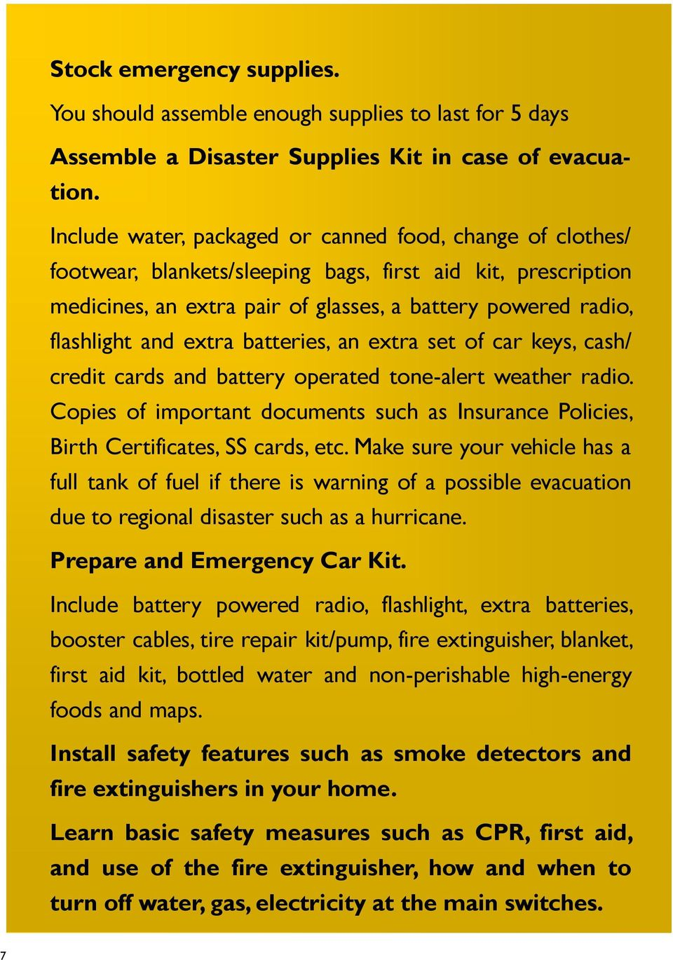 extra batteries, an extra set of car keys, cash/ credit cards and battery operated tone-alert weather radio.