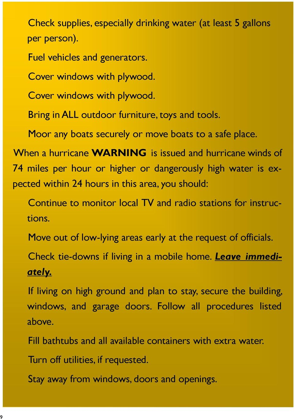 When a hurricane WARNING is issued and hurricane winds of 74 miles per hour or higher or dangerously high water is expected within 24 hours in this area, you should: Continue to monitor local TV and