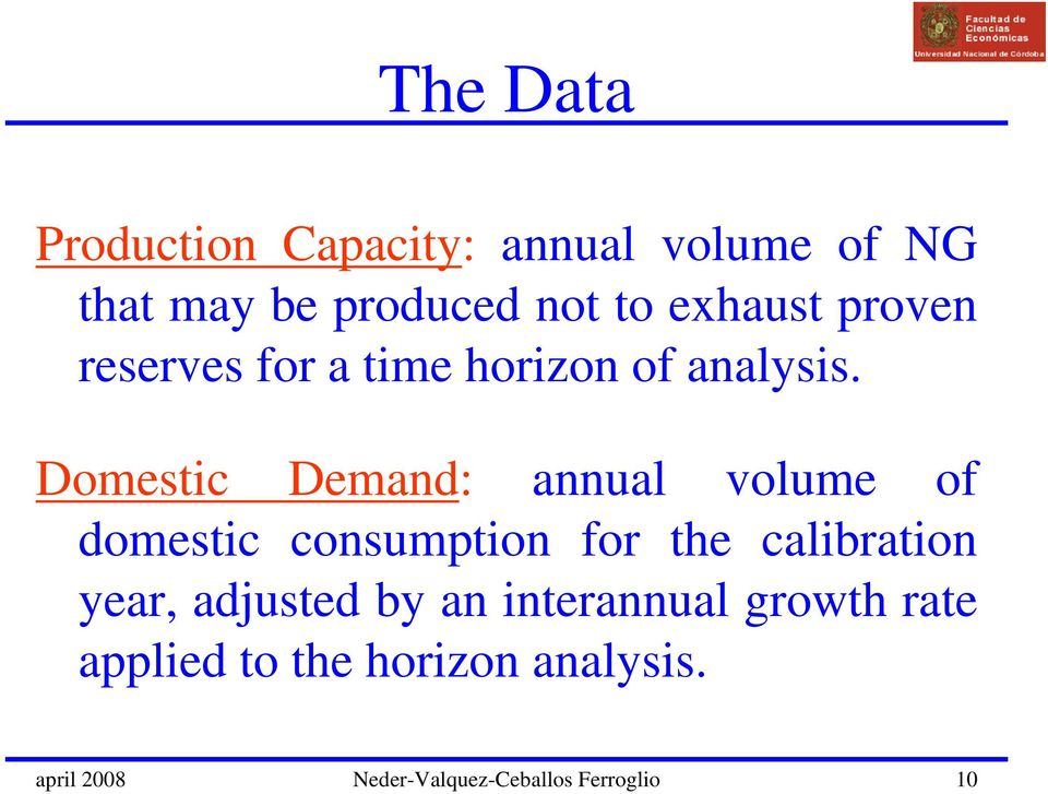 Domestic Demand: annual volume of domestic consumption for the calibration year,