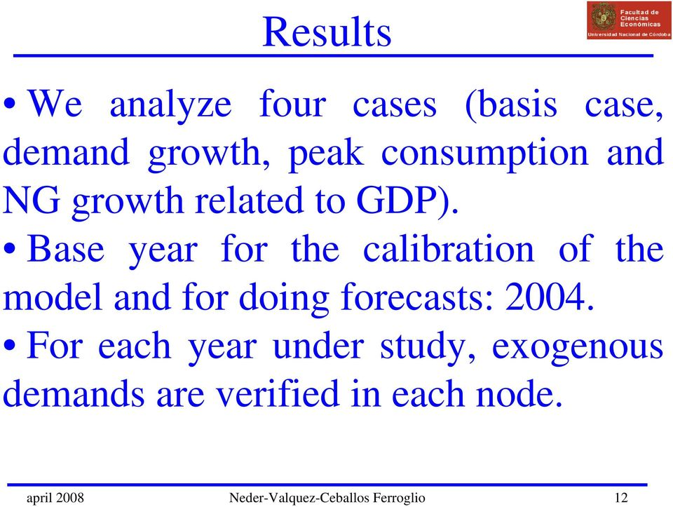 Base year for the calibration of the model and for doing forecasts: 2004.