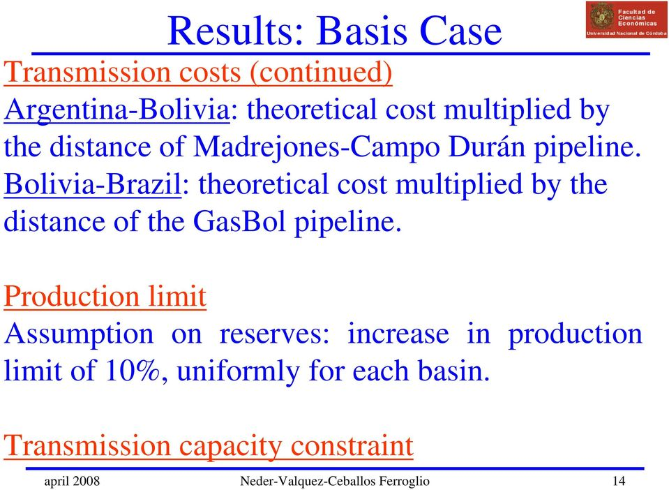 Bolivia-Brazil: theoretical cost multiplied by the distance of the GasBol pipeline.