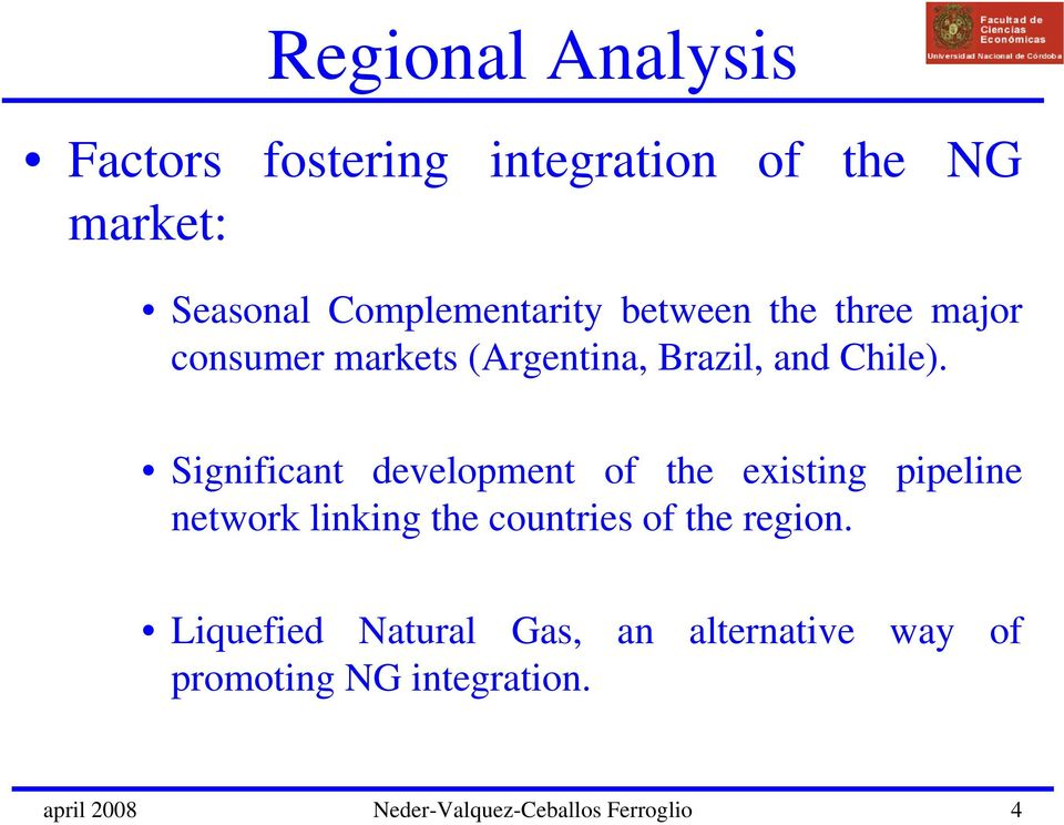 Significant development of the existing pipeline network linking the countries of the region.
