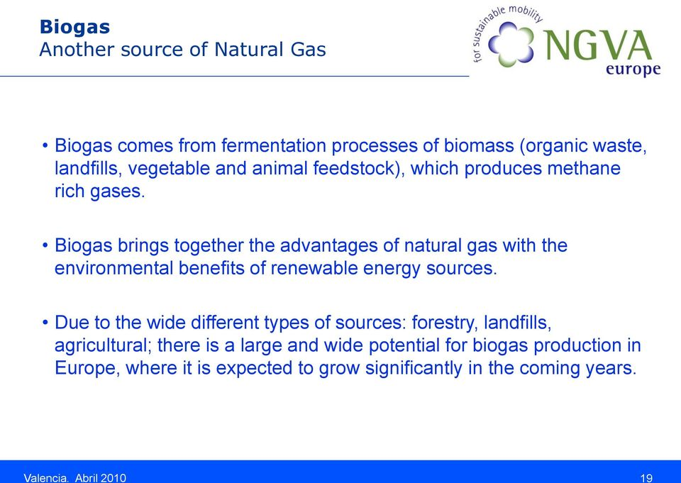 Biogas brings together the advantages of natural gas with the environmental benefits of renewable energy sources.