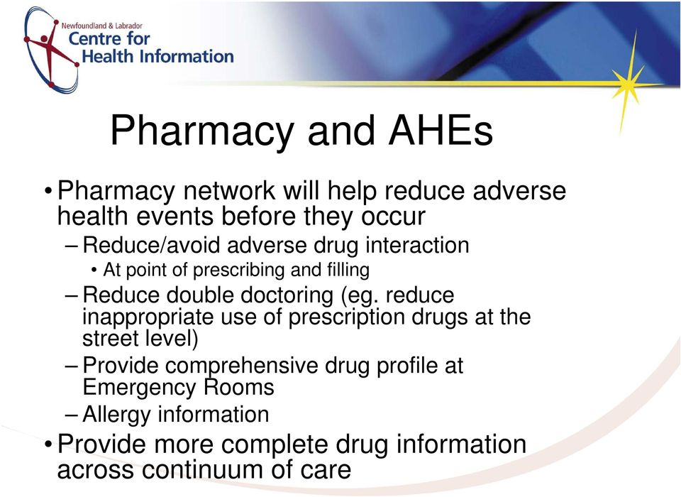 (eg. reduce inappropriate use of prescription drugs at the street level) Provide comprehensive drug