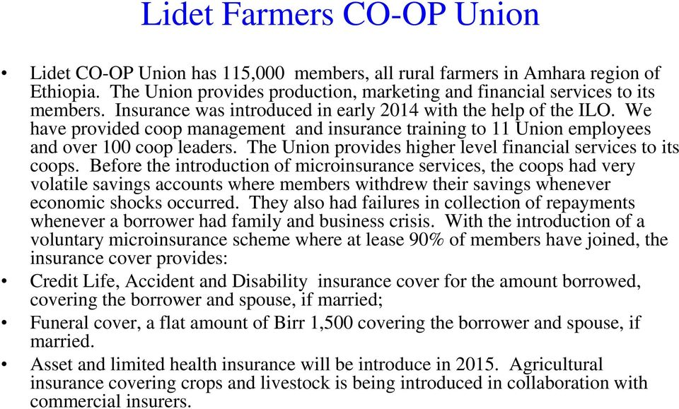 The Union provides higher level financial services to its coops.