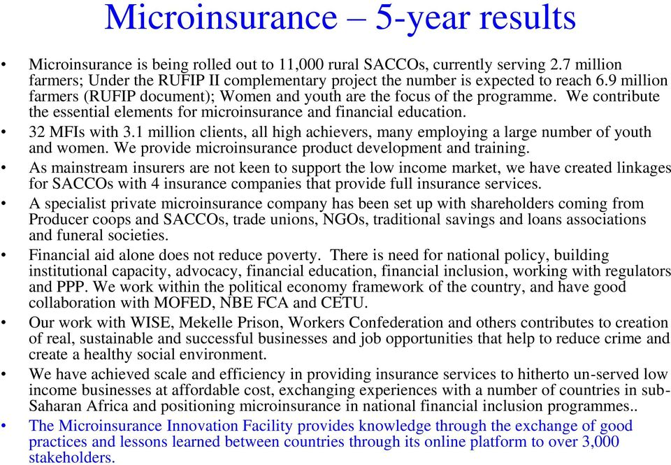 We contribute the essential elements for microinsurance and financial education. 32 MFIs with 3.1 million clients, all high achievers, many employing a large number of youth and women.