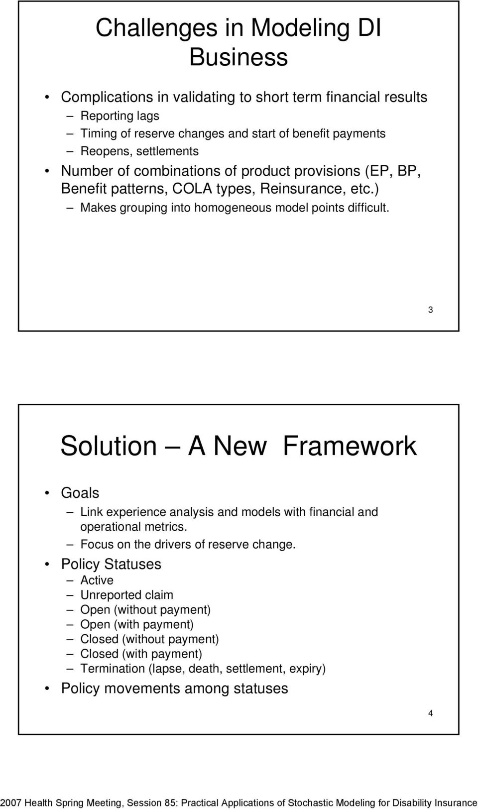 Solution A New Framework Goals Link experience analysis and models with financial and operational metrics. Focus on the drivers of reserve change.
